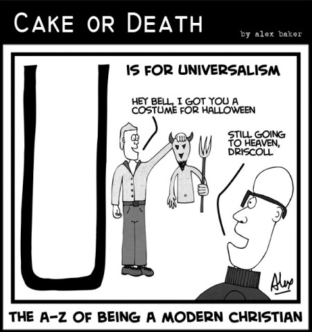 Cake-or-Death-Christian-Church-Cartoon-by-Alex-Baker-316-(A-Z-Modern-Christian-Universalism-Rob-Bell-Mark-Driscoll-June-4-2013)